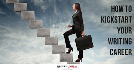 How To Kickstart Your Writing Career - Writer's Life.org