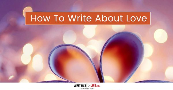 How To Write About Love - Writer's Life.org