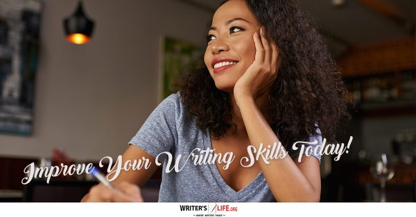 Improve Your Writing Skills Today! - Writer's Life.org