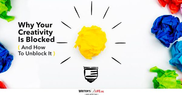 Why Your Creativity Is Blocked (And How To Unblock It) - writerslife.org