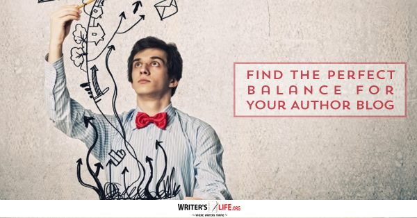 Find The Perfect Balance For Your Author Blog - Writer's Life.org
