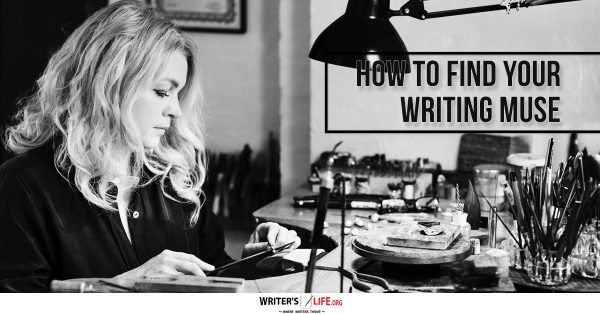 How To Find Your Writing Muse - Writer's Life.org