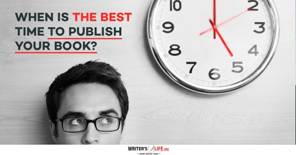When Is The Best Time To Publish Your Book - Writers Life.org