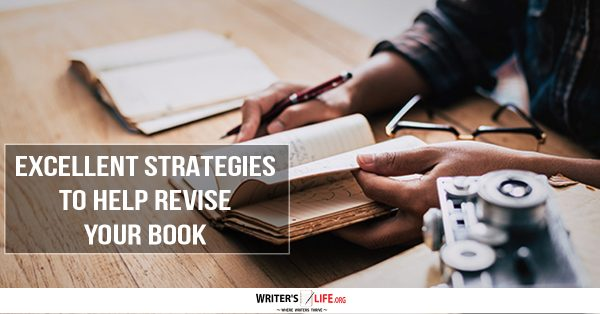 Excellent Strategies To Help Revise Your Book - Writer's Life.org