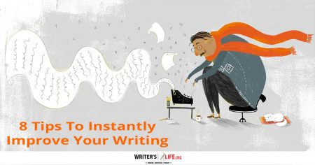 8 Tips To Instantly Improve Your Writing - Writer's Life.org