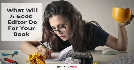 What Will A Good Editor Do For Your Book? - Writer's Life.org