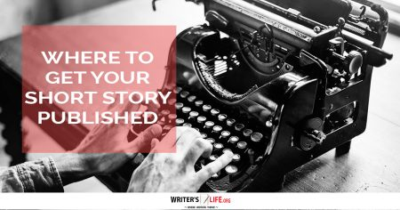 Where To Get Your Short Story Published - Writer's Life.org