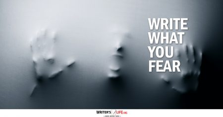 Write What You Fear - Writer's Life.org