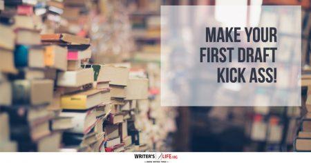 Make Your First Draft Kick Ass! - Writer's Life.org
