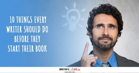 10 Things Every Writer Should Do Before They Start Their Book - Writer's Life.org