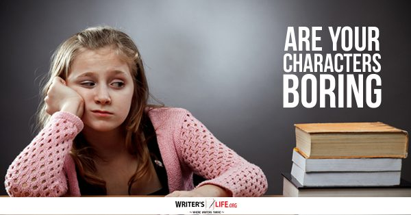 Are Your Characters Boring? - Writer's Life.org