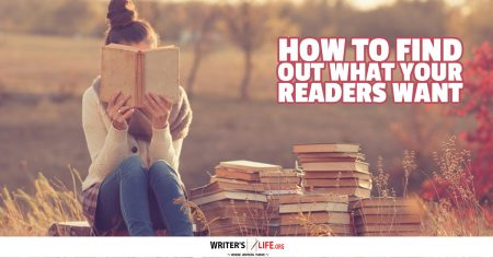 How To Find Out What Your Readers Want - Writer's Life.org