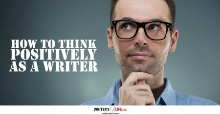 How To Think Positively As A Writer - Writer's Life.org