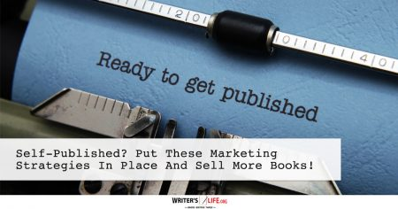 Self-Published? Put These Marketing Strategies In Place And Sell More Books! - Writer's Life.org