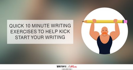 10 Minute Writing Exercises To Kickstart Your Writing - Writer's Life.org