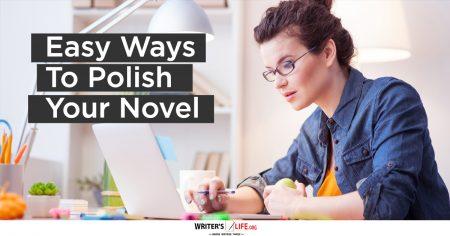 Easy Ways To Polish Your Novel - Writer's Life.org
