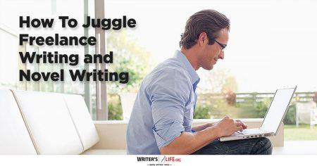 How To Juggle Freelance Writing and Novel Writing - WritersLife.org