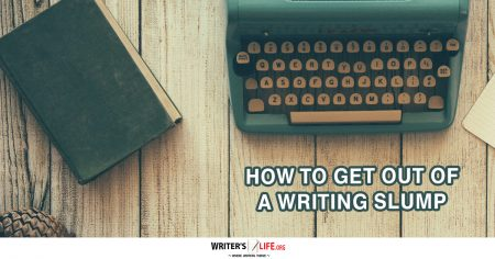 How To Get Out Of A Writing Slump - Writer's Life.org
