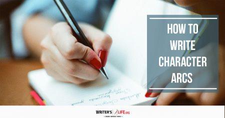 How to Write Character Arcs - Writer's Life.org