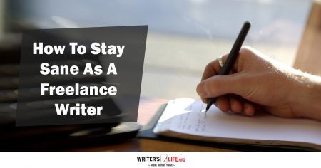 How To Stay Sane As A Freelance Writer - Writer's Life.org