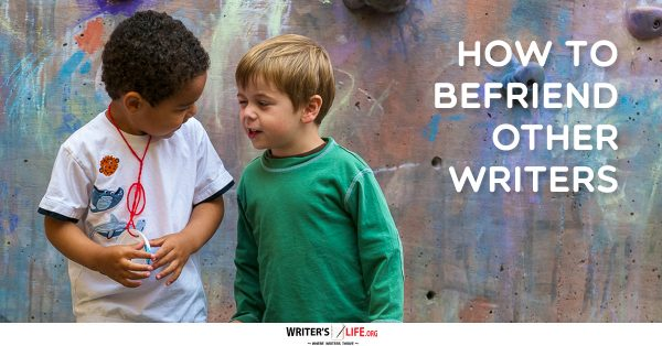 How To Befriend Other Writers