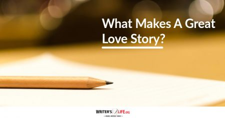 What Makes A Great Love Story? Writer's Life.org
