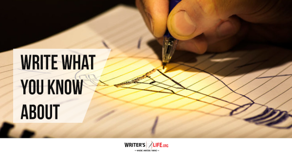 WriteWhatYouKnowAbout-WritersLife.org