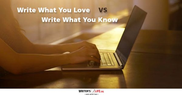 Write What You Love Vs Write What You Know - Writer's Life.org