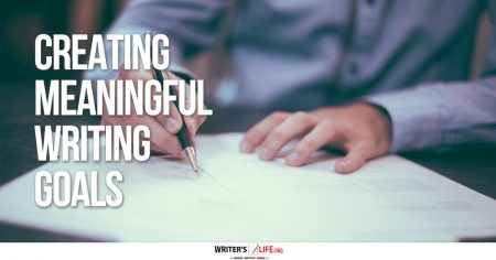 Creating Meaningful Writing Goals - Writer's Life.org