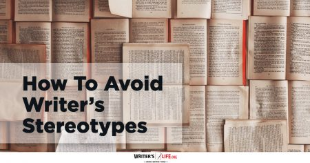 How To Avoid Writer's Stereotypes - Writer's Life.org