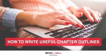 How To Write Useful Chapter Outlines - Writer's Life.org