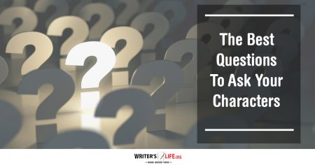 The Best Questions To Ask Your Characters - Writer's Life.org
