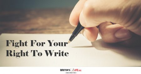 Fight For Your Right To Write - Writer's Life.org