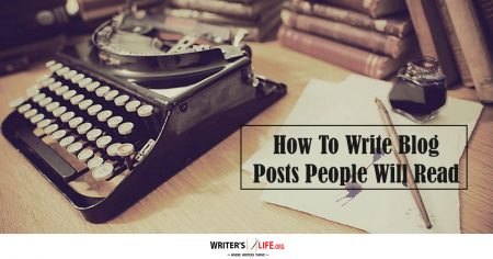 How To Write Blog Posts People Will Read - Writer's Life.org