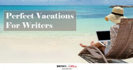 Perfect Vacations For Writers - Writer's Life.org