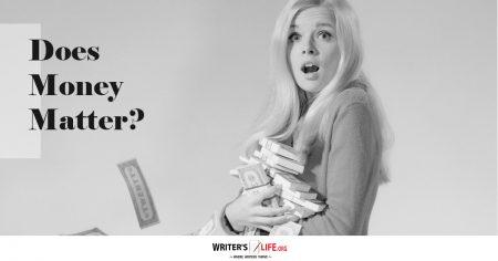 Does Money Matter? Writer's Life.org