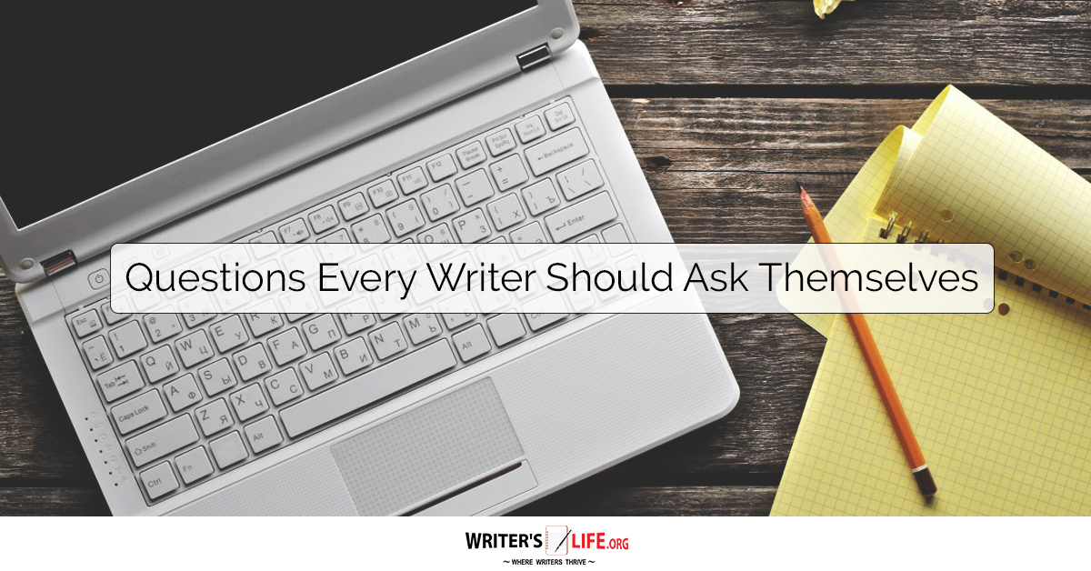 Questions Every Writer Should Ask Themselves - Writer's Life org