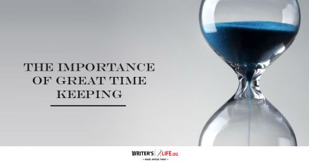 The Importance Of Great Time Keeping - Writer's Life.org