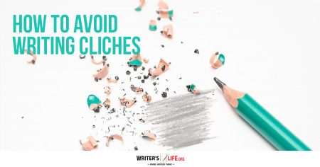 How To Avoid Writing Clichés - Writer's Life.org