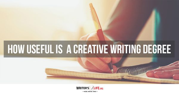 How Useful Is A Creative Writing Degree? Writer's Life.org