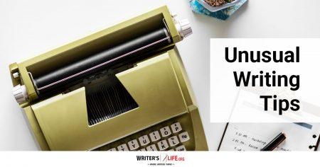 Unusual Writing Tips - Writer's Life.org