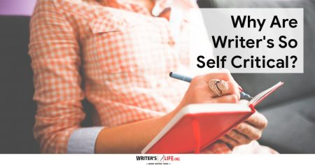 Why Are Writer's So Self Critical? - Writer's Life.org