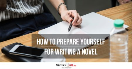 How To Prepare Yourself For Writing A Novel - Writer's Life.org