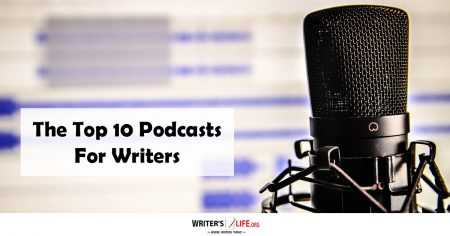 The Top 10 Podcasts For Writers-Writer's Life.org