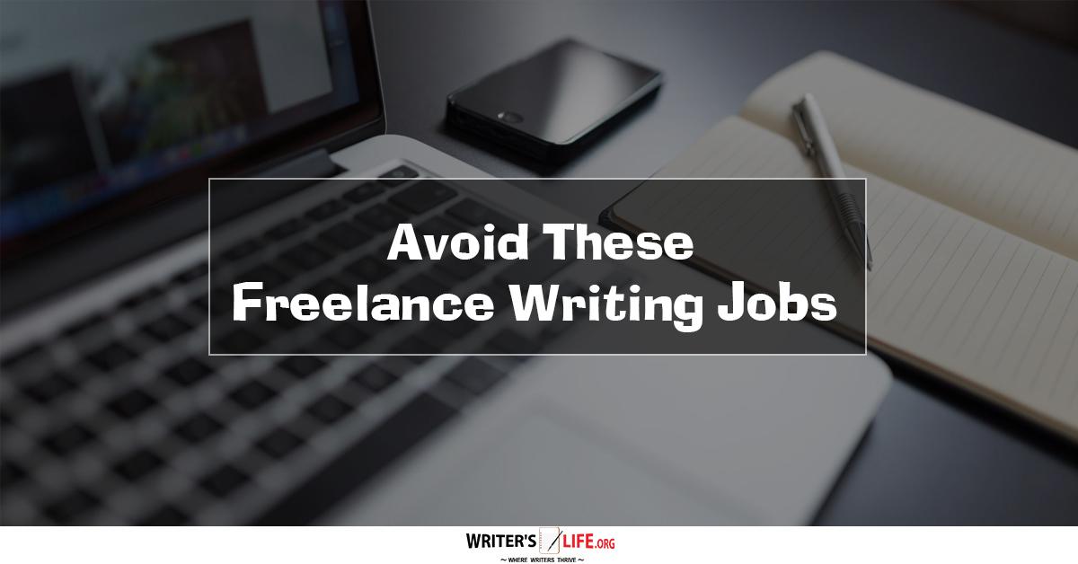 Avoid These Freelance Writing Jobs - Writer's Life org