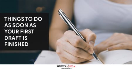 Things To Do As Soon As Your First Draft Is Finished - Writer's Life.org