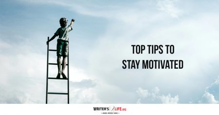 Top Tips To Stay Motivated - Writer's Life.org