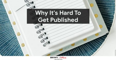 Why It's Hard To Get Published -Writer's Life.org