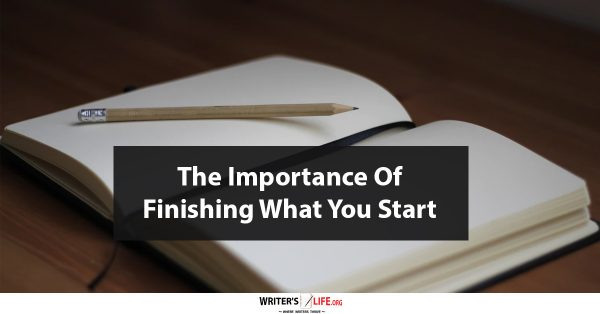 The Importance of Finishing What You Start - Writer's Life.org