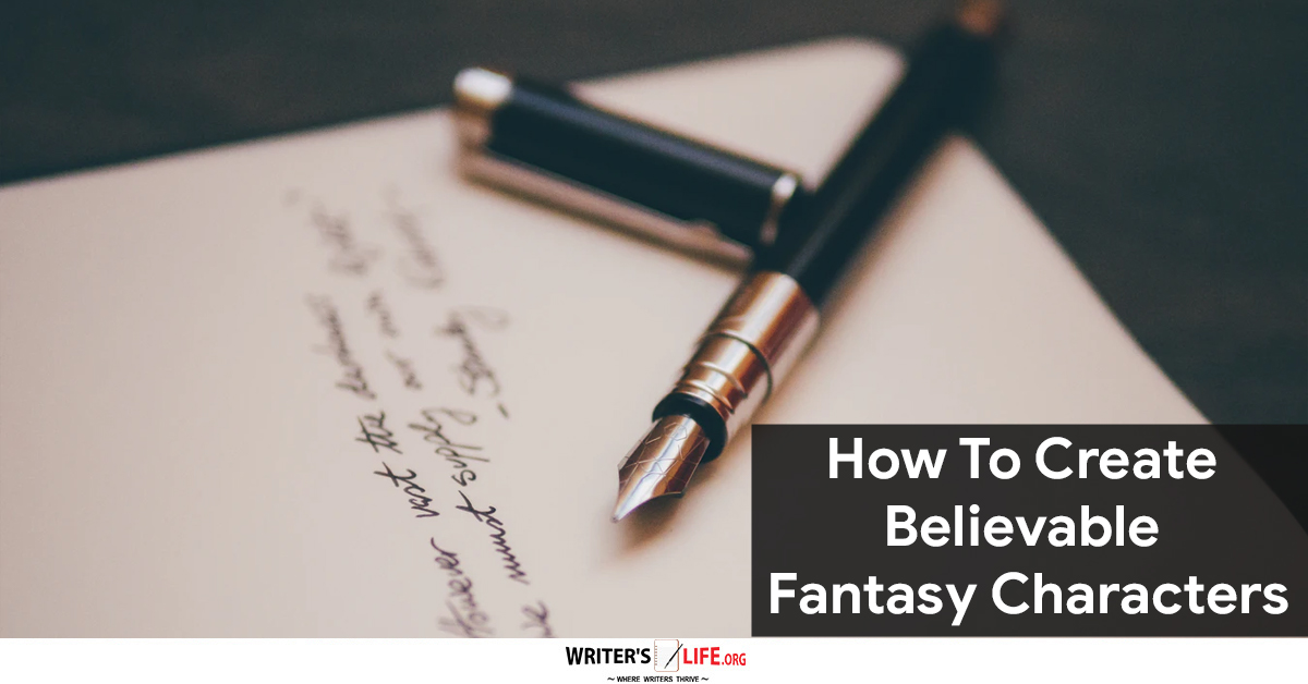 How To Create Believable Fantasy Characters - Writer's Life.org